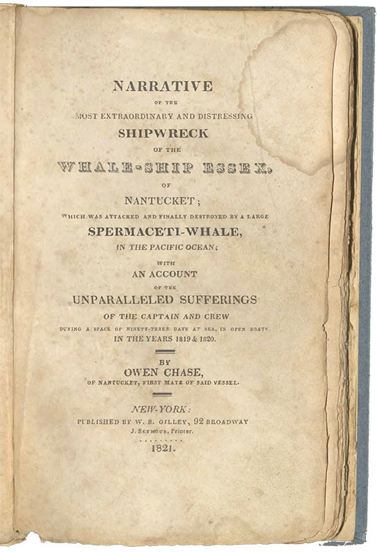 Narrative of the Most Extraordinary and Distressing Shipwreck of the Whale-Ship Essex, of Nantucket, by Owen Chase, 1821