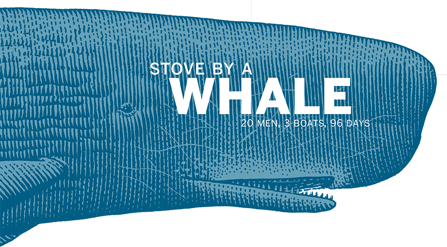 Stove by a Whale 20 Men, 3 Boarts, 96 Days.
